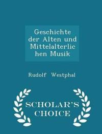 Geschichte Der Alten Und Mittelalterlichen Musik - Scholar's Choice Edition