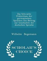 Das Schwache Prateritum Der Germanischen Sprachen Ein Beitrag Zur Geschichte Der Deutschen Sprache - Scholar's Choice Edition