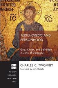 Perichoresis and Personhood: God, Christ, and Salvation in John of Damascus