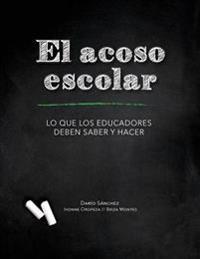 El Acoso Escolar - Bullying: Lo Que Los Educadores Deben Saber y Hacer
