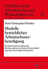 Modelle Betrieblicher Arbeitnehmerbeteiligung: Ein Historisch-Europaeischer Rechtsvergleich Zwischen Deutschland Und Dem Vereinigten Koenigreich