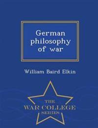 German Philosophy of War - War College Series