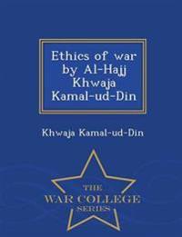 Ethics of War by Al-Hajj Khwaja Kamal-Ud-Din - War College Series