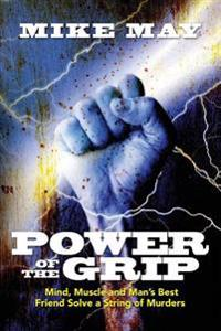 Power of the Grip: Mind, Muscle and Man's Best Friend Solve a String of Murders