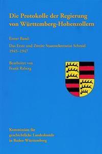 Die Protokolle Der Regierung Von Wurttemberg-Hohenzollern: Das Erste Und Zweite Staatssekretariat Schmid 1945 - 1947