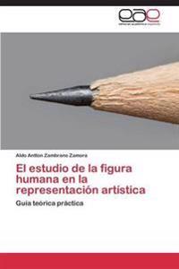 El Estudio de La Figura Humana En La Representacion Artistica
