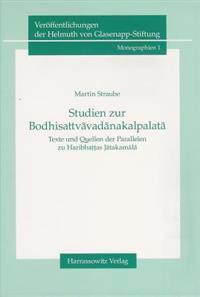 Studien Zur Bodhisattvavadanakalpalata: Texte Und Quellen Der Parallelen Zu Haribhattas Jatakamala