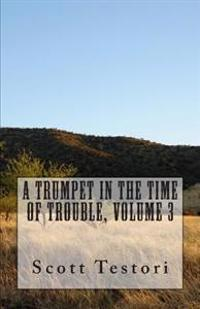 A Trumpet in the Time of Trouble, Volume 3