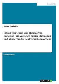 Jordan Von Giano Und Thomas Von Eccleston - Ein Vergleich Zweier Chronisten Und Minderbruder Des Franziskanerordens
