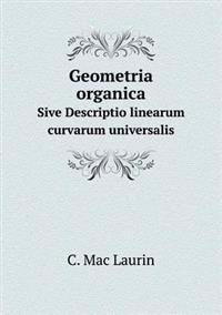 Geometria Organica Sive Descriptio Linearum Curvarum Universalis