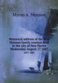 Historical Address of the First Munson Family Reunion Held in the City of New Haven Wednesday August 17 1887 1637-1887