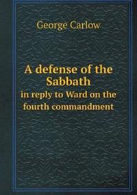 A Defense of the Sabbath in Reply to Ward on the Fourth Commandment