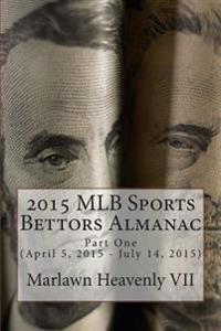 2015 Mlb Sports Bettors Almanac: Part-One (April 5, 2015 - July 14, 2015)