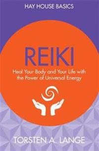 Reiki: Heal Your Body and Your Life with the Power of Universal Energy