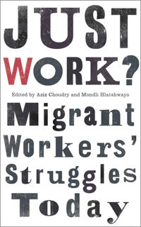 Just Work?: Migrant Workers' Struggle Today