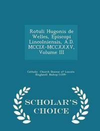 Rotuli Hugonis de Welles, Episcopi Lincolniensis, A.D. MCCIX-MCCXXXV, Volume III - Scholar's Choice Edition