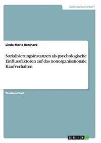 Sozialisierungsinstanzen ALS Psychologische Einflussfaktoren Auf Das Nonorganisationale Kaufverhalten