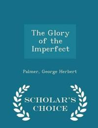 The Glory of the Imperfect - Scholar's Choice Edition