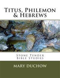 Titus, Philemon & Hebrews: Stone Tender Bible Studies