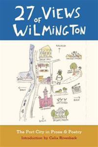 27 Views of Wilmington: The Port City in Prose and Poetry