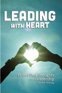 Leading with Heart: Faith-Filled Thoughts on Leadership