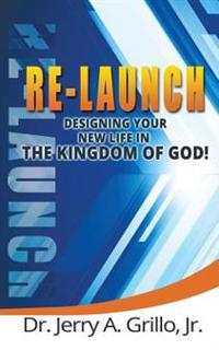 Re-Launch: Designing Your New Life in the Kingdom of God