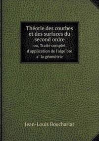 The Orie Des Courbes Et Des Surfaces Du Second Ordre Ou, Traite Complet D'Application de L'Alge Bre a la GE Ome Trie