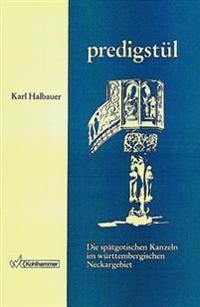 Predigstul: Die Spatgotischen Kanzeln Im Wurttembergischen Neckargebiet Bis Zur Einfuhrung Der Reformation
