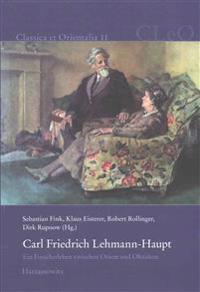 Carl Friedrich Lehmann-Haupt: Ein Forscherleben Zwischen Orient Und Okzident