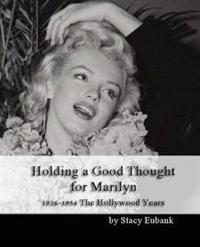 Holding a Good Thought for Marilyn: 1926-1954 the Hollywood Years