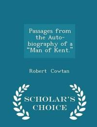 Passages from the Auto-Biography of a Man of Kent. - Scholar's Choice Edition