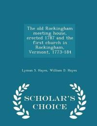 The Old Rockingham Meeting House, Erected 1787 and the First Church in Rockingham, Vermont, 1773-184 - Scholar's Choice Edition