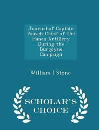 Journal of Captain Pausch Chief of the Hanau Artillery During the Burgoyne Campaign - Scholar's Choice Edition