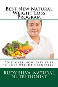 Best New Natural Weight Loss Program: ?Discover How Easy It Is to Lose Weight Naturally?