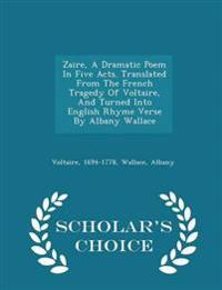 Zaire, a Dramatic Poem in Five Acts. Translated from the French Tragedy of Voltaire, and Turned Into English Rhyme Verse by Albany Wallace - Scholar's Choice Edition