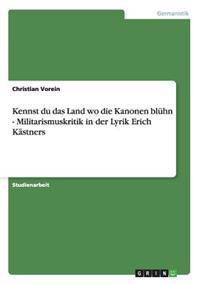 Kennst Du Das Land Wo Die Kanonen Bluhn - Militarismuskritik in Der Lyrik Erich Kastners