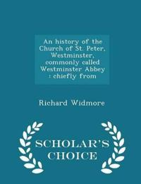 An History of the Church of St. Peter, Westminster, Commonly Called Westminster Abbey