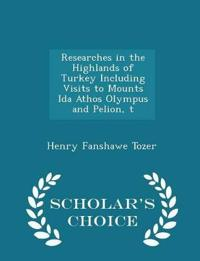 Researches in the Highlands of Turkey Including Visits to Mounts Ida Athos Olympus and Pelion, T - Scholar's Choice Edition