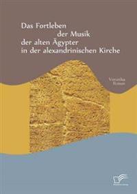 Das Fortleben Der Musik Der Alten Agypter in Der Alexandrinischen Kirche