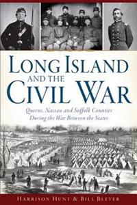 Long Island and the Civil War:: Queens, Nassau and Suffolk Counties During the War Between the States