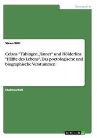 Celans Tubingen, Janner Und Holderlins Halfte Des Lebens. Das Poetologische Und Biographische Verstummen