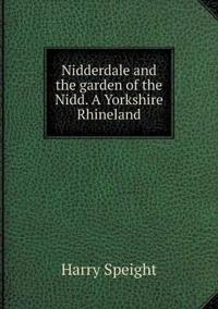 Nidderdale and the Garden of the Nidd. a Yorkshire Rhineland