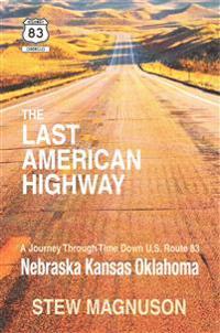 The Last American Highway: A Journey Through Time Down U.S Route 83: Nebraska Kansas Oklahoma