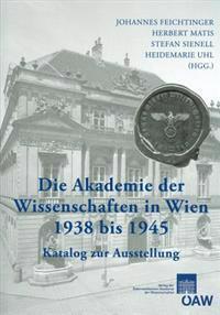 Die Akademie Der Wissenschaften in Wien 1938-1945: Katalog Zur Ausstellung