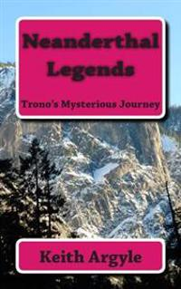 Neanderthal Legends: Trono's Mysterious Journey