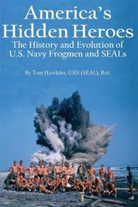 America's Hidden Heroes: The History and Evolution of U.S. Navy Frogmen and Seals