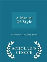 A Manual of Style - Scholar's Choice Edition