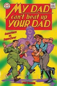 My Dad Can't Beat Up Your Dad: Superhero vs. Superzero