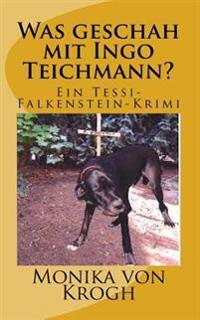 Was Geschah Mit Ingo Teichmann?: Ein Tessi-Falkenstein-Krimi