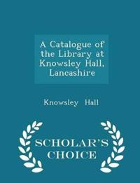 A Catalogue of the Library at Knowsley Hall, Lancashire - Scholar's Choice Edition